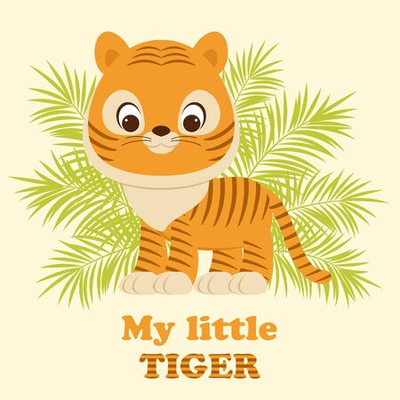 Cute little tiger cub staying in front of tropical leaves. Lettering My little tiger.
