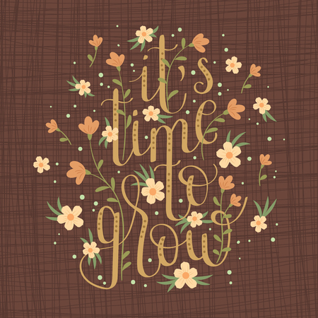 Hand drawn lettering Its time to grow.