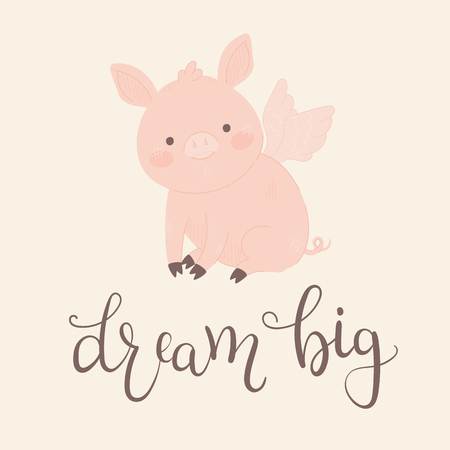 Cute little pig with wings. Hand drawn lettering dream big. Vector illustration