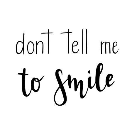 """""""Don't tell me to smile"""" hand drawn vector lettering. Rude calligraphic quote. Hand written lettering."""