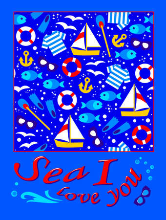 Background for nautical poster or maritime book. Modern print for kids clothes and fabric. Beautiful greeting with lettering for friends, sailors and swimming lovers. Sea I love you. Flat vector.