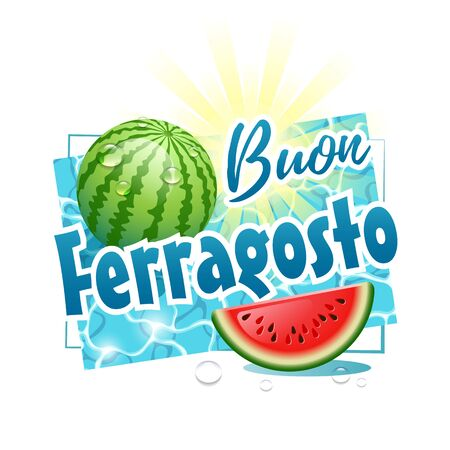 Buon Ferragosto. Happy Summer Holidays in Italian. Italian summer festival concept with watermelon, sun and water drops on a sunny water surface. Vector illustration.