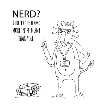 Hand drawn doodle funny cartoon nerd Lion character with glasses and badge with sign: I love technology. Sketchy books. Saying: Nerd? I prefer the term More intelligent than you. Vector illustration.