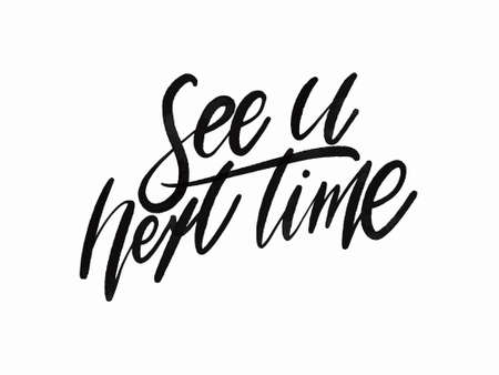 See u next time. Hand written lettering isolated on white background.Vector template for poster, social network, banner, cards.