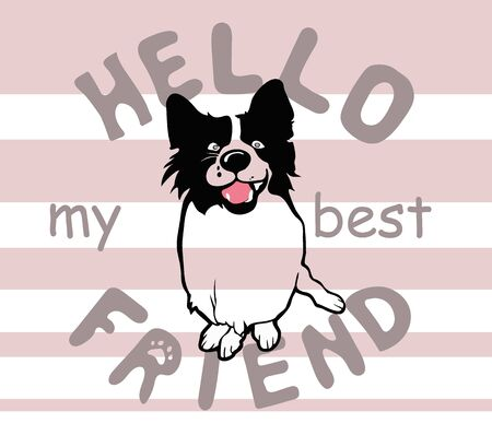 Freindly black and white dog smiling on striped background with text Hello my best friend positive pet illustration