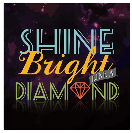 bright: Shine Bright Like A Diamond Celebrity Quote Phrase Unique Typography Vector