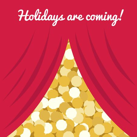 vector illustration of a red curtain opening golden sparkling background and text Holidays are coming