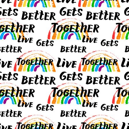 Vector hand drawn illustration seamless pattern rainbow with quote live gets better together lettering isolated on white background. LGBT rights concept. Design for banner, wrapping, wallpaper Ilustración de vector