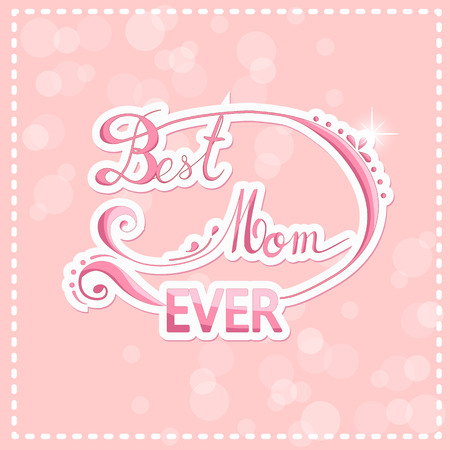 Happy mothers day design elements. Best Mom ever. Greeting Card Mother's Day.