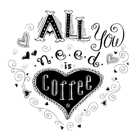 All You Need is Coffee - hand drawn lettering quote, on white  background, stock vector illustration Illustration