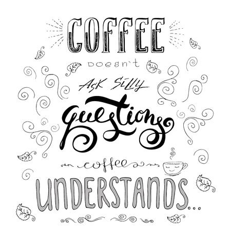 rationalism: Coffee doesnt ask silly questions,Coffee understand. Hand drawn quotes or lettering on white background,stock vector illustration