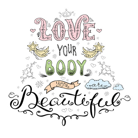 Love your body- you are beautiful, hand drawn lettering on white