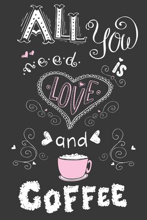 All you need is love and coffee, funny hand drawn lettering on dark background ,stock vector illustration
