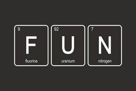 The chemical elements of the periodic table, funny phrase - FUN on black background, vector illustration Stock Vector - 155100952