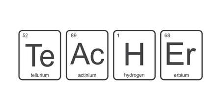 The chemical elements of the periodic table, fun phrase -Teacher on white background, funny chemistry, vector illustration.
