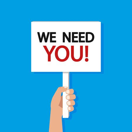Hand hold placard with text we need you. Vector illustration.