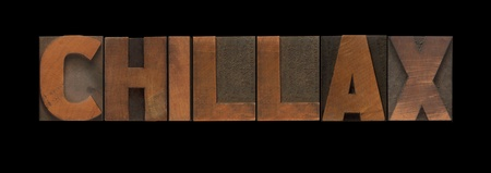 loosen up: the word chillax in old wood type