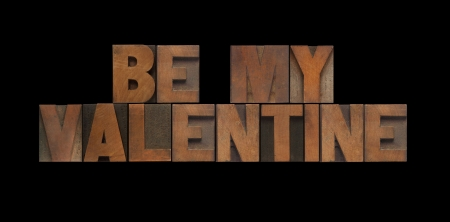 fondness: the words  be my valentine  in old letterpress wood type