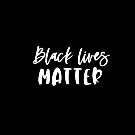 Black lives matter quote. Protest poster. Vector text.