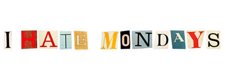 I Hate Mondays formed with magazine letters on a white background photo