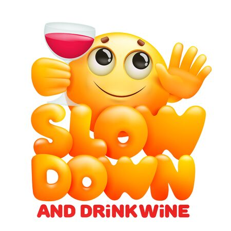 Slow down and drink wine sign emoji cartoon character with wineglass. Vector illustration