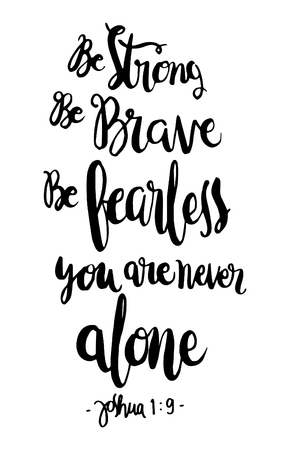 be strong, be brave, be fearless you are never alone. Bible Verse. Hand Lettered Quote. Modern Calligraphy. Christian Poster Illustration