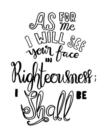 righteousness: i will see your face in righteousness. Hand Lettered Quote. Inspirational Wall Art. Modern Calligraphy Illustration