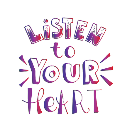 Listen To Your Heart  on White Background . Hand Lettered Quote. Modern Calligraphy