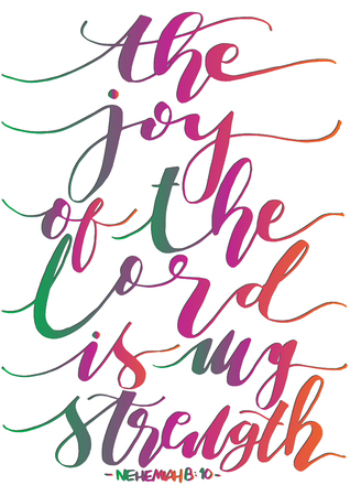 The Joy Of The Lord Is My Strength on White Background. Bible Verse. Hand Lettered Quote. Modern Calligraphy. Christian Poster Illustration
