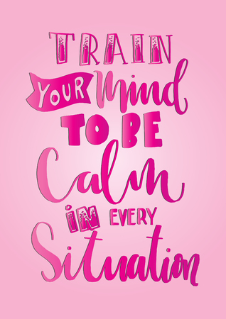 Hand Lettering Train Your Mind To Be Calm, In Every Situation. Modern Calligraphy. Handwritten Inspirational motivational quote. Buddha Quote