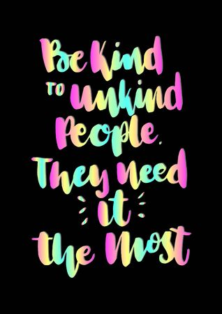 Be Kind To Unkind People They Need It The Most. Modern Calligraphy. Handwritten Inspirational Motivational Quote