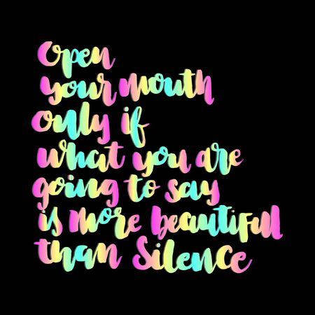 Open Your Mouth Only If What You Are Going To Say Is More Beautiful. Handwritten Inspirational Motivational Quote.