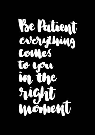 Be Patient, Everything Comes To You In The Right Moment. Handwritten Inspirational Motivational Quote. Modern Calligraphy
