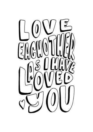 Love Each Other As I Loved You. Modern Calligraphy. Handwritten Inspirational Motivational Quote.