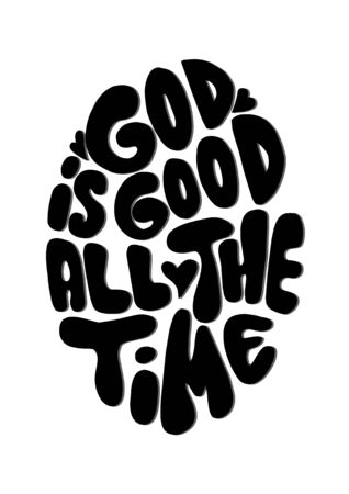 Hand Lettered God Is Good All The Time On White Background. Handwritten Inspirational Motivational Quote. Bible Quote. Printable Greeting Card.