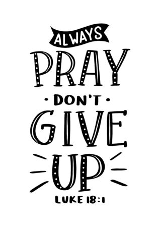 Hand Lettered Always Pray Don't Give Up On White Background. Lettering Motivation Poster. Handwritten Inspirational Motivational Quote. Christian Poster. Can be Use for sticker, greeting Card and Invitation.