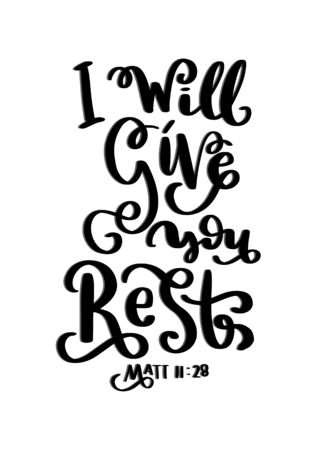 Hand Lettered I Will Give You Rest On White Background. Lettering Motivation Poster. Handwritten Inspirational Motivational Quote. Christian Poster. Can be Use for sticker, greeting Card and Invitation.