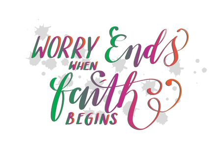 Worry Ends When Faith Begins. Bible Quote. Christian Poster. Hand Lettering Brush Calligraphy For blog and social media. Motivation and Inspiration Quotes. Design For Greeting Cards, Prints, Poster. Ilustrace