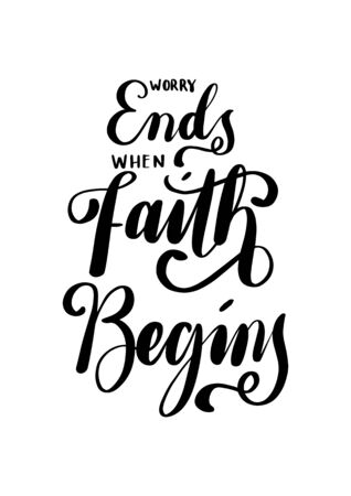 Worry Ends When Faith Begins. Bible Quote. Christian Poster. Hand Lettering Brush Calligraphy For blog and social media. Motivation and Inspiration Quotes. Design For Greeting Cards, Prints, Poster. Illustration