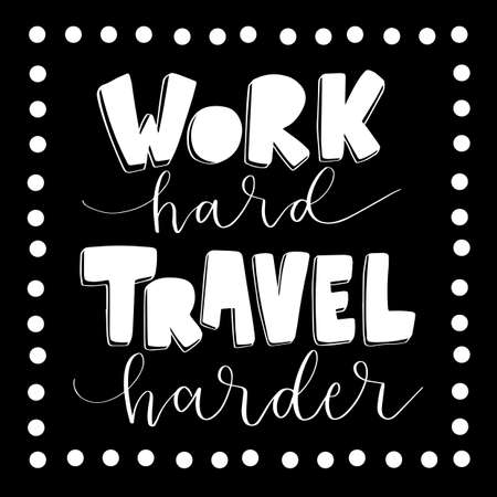 Hand Lettered Work Hard Travel Harder. Short Phrase. Handwritten Motivational and Inspirational Quotes. Design For Greeting Cards, Apparel, Prints, and Invitation Card.