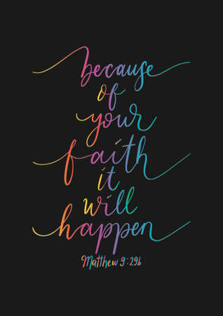 Because Of Your Faith It Will Happen. Handwritten Inspirational Motivational Quotes. Hand Lettering Quote. Bible Quote. Design For Greeting Cards, Apparel, Prints, and Invitation Card.