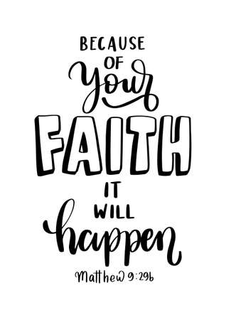 Because Of Your Faith It Will Happen. Handwritten Inspirational Motivational Quotes. Hand Lettering Quote. Bible Quote. Design For Greeting Cards, Apparel, Prints, and Invitation Card. Ilustración de vector