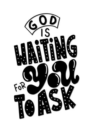 God Is Waiting For You To Ask. Handwritten Inspirational Motivational Quotes. Hand Lettering Quote. Religious Quote. Design For Greeting Cards, Apparel, Prints, and Invitation Card.