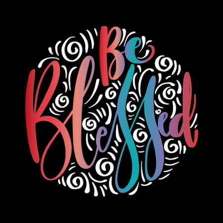 Be Blessed. Handwritten Inspirational Motivational Quotes. Hand Lettering Quote. Design For Greeting Cards, Apparel, Prints, and Invitation Card.