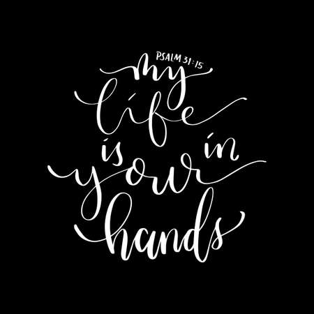 My Life Is In Your Hands quote Lettering. Psalms Quote. Hand Lettered Bible quote. Handwritten Inspirational Motivational Quote. Modern Calligraphy