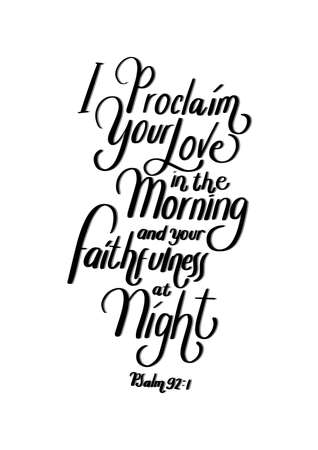 I Proclaim Your Love In The Morning And Your Faithfulness at Night. Lettering Quote. Psalms Bible Quote. Handwritten Inspirational Motivational Quotes. Hand Lettered Quote. 일러스트