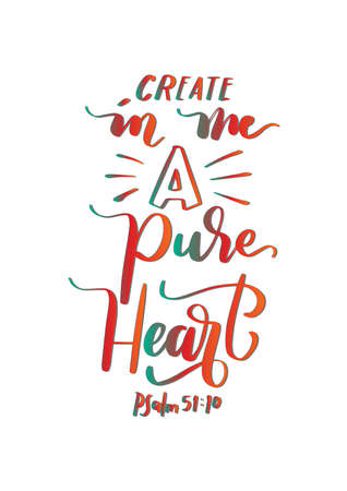 Create In Me A Pure Heart quote Lettering. Psalms Quote. Hand Lettered Bible quote. Handwritten Inspirational Motivational Quote. Modern Calligraphy 일러스트