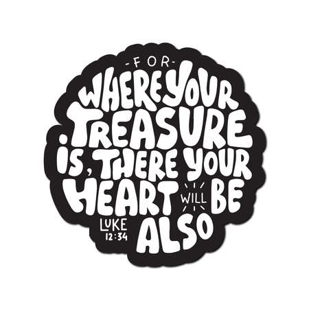 Luke Scripture Lettering. For Where Your Treasure Is Where Your Heart Will Be Also. Modern Calligraphy. Handwritten Inspirational Motivation Quote.