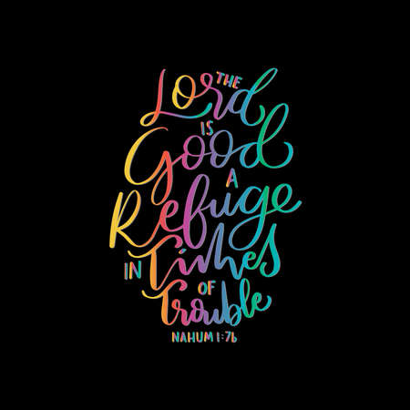 Scripture Hand Lettered. Nahum Bible Quote. The Lord Is Good, A Refuge In Times Of Trouble On Black Background. Modern Calligraphy. Handwritten Inspirational Motivational Quote. Illusztráció