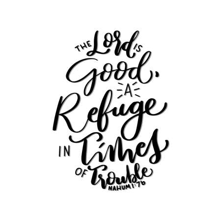 Scripture Hand Lettered. Nahum Bible Quote. The Lord Is Good, A Refuge In Times Of Trouble On White Background. Modern Calligraphy. Handwritten Inspirational Motivational Quote.